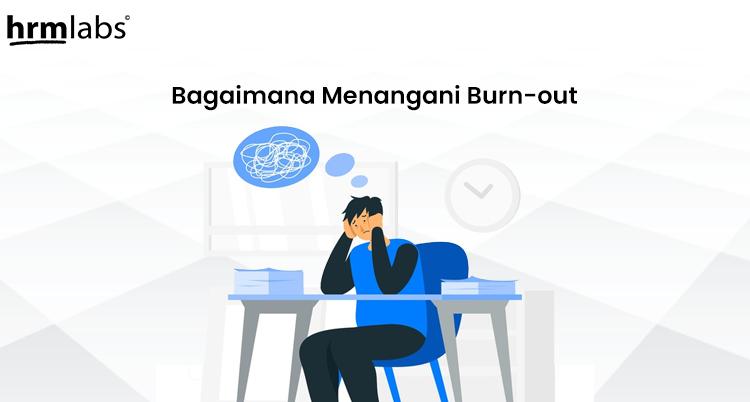 bagaimana menghadapi burn out ditempat kerja